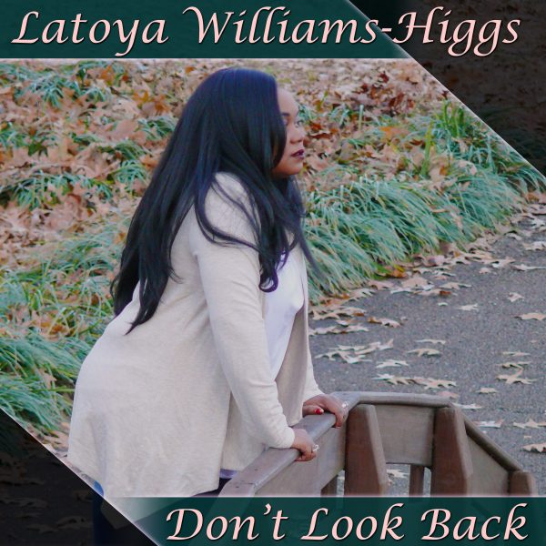 Don't Look Back Digital Single Album Cover Artist: Latoya Williams-Higgs, Produced by Dewayne Williams.